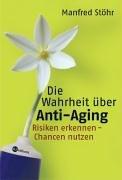 Die Wahrheit über Anti-Aging: Risiken erkennen - Chancen nutzen