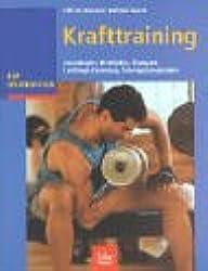 Krafttraining: Grundlagen, Methoden, Übungen, Leistungssteuerung, Trainingsprogramme