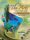 The Arts for Every Day : A Practical Introduction, Spencer, Tracy, 0757579108