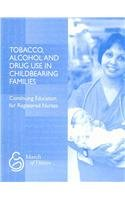 Tobacco, Alcohol and Drug Use in Childbearing Families (March of Dimes Nursing Module)