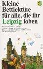 Kleine Bettlektüre für alle, die ihr Leipzig loben