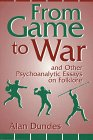 From Game to War and Other Psychoanalytic Essays on Folklore, Dundes, Alan, 0813109337
