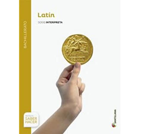 LATIN SERIE INTERPRETA BACHILLERATO SABER HACER - 9788429477405: Amazon.es: Andres Puente, Mariano Andres, Garcia Gual, Carlos, Monge Marigorta, Jose Antonio: Libros