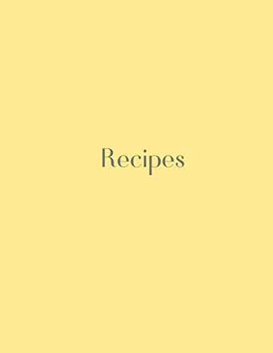 Recipes: Recipes Planner for You, Notebook For Recipes, Family Recipes Journal, Yellow Cover (110 Pages, Lined Paper, 8,5 x 11) by Minimalist Notebooks
