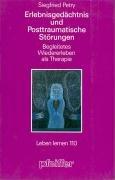Erlebnisgedächtnis und posttraumatische Störungen. Begleitetes Wiedererleben als Therapie (Leben Lernen 110)