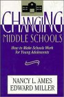 Changing Middle Schools : How to Make Schools Work for Young Adolescents, Ames, Nancy L. and Miller, Edward, 0787900060