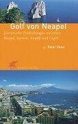 Golf von Neapel: Literarische Entdeckungen zwischen Neapel, Sorrent, Amalfi und Capri