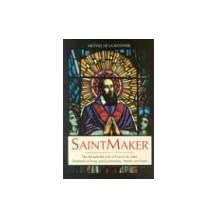 Saintmaker: The Remarkable Life of Francis de Sales, Shepherd of Kings and Commoners, Sinners and Saints
