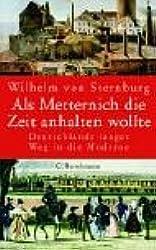 Als Metternich die Zeit anhalten wollte - Unser langer Weg in die Moderne