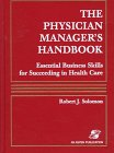 The Physician Manager's Handbook: Essential Business Skills for Succeeding in Health Care