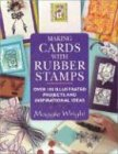 Making Cards With Rubber Stamps  Over 100 Illustrated Projects And Inspirational Ideas