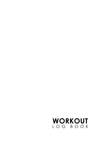 Workout Log Book: Bodybuilding Workout Template, Track Gym Workouts, Fitness Planner Tracker, Workout Logbook And Fitness Journal, Minimalist White Cover (Volume 23) PDF Text fb2 book