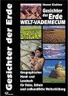 Gesichter der Erde: Weltvademecum, Geographisches Hand- und Lesebuch für Reise, Schule und erdkundliche Weiterbildung