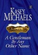 A Gentleman by Any Other Name (Center Point Platinum Romance (Large Print)) Kasey Michaels