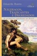 NAUFRAGOS, TRAFICANTES E DEGREDADOS - O BRASIL DE