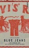 Blue Jeans: Levi Strauss und die Geschichte einer Legende