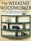 The Weekend Woodworker, Phillip Gardner, 1558705333