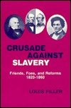 Crusade Against Slavery : Friends, Foes, and Reforms 1820-1860, Filler, Lous, 0917256301