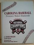 Carolina Baseball Pressure Makes Diamonds : The Official Authorized History of the National Champion Gamecocks, Miller, J. David and Kule, Ron, 0983468001