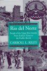 Rio Del Norte : People of the Upper Rio Grande from Earliest Times to the Pueblo Revolt, Riley, Carroll L., 0874804663