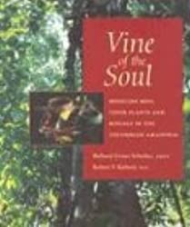 Vine of the Soul: Medicine Men, Their Plants & Rituals: Medicine Men, Their Plants and Rituals in the Colombian Amazonia
