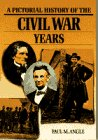 Pictorial History of the Civil War Years, Paul M. Angle and William C. Davis, 0385185510