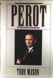 Perot : An Unauthorized Biography, Mason, Todd, 1556232365