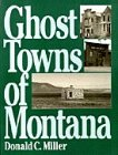 Ghost Towns of Montana, Donald C. Miller, 0871086069