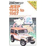 Chilton's Repair & Tune-Up Guide Jeep 1945 to 1987: All U.S. and Canadian Models of Cj-2A, Cj-3A, Cj-3B, Cj-5, Cj-6, Cj-7, Scrambler, Wrangler (Chilton's Repair Manual)