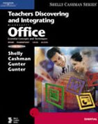Teachers Discovering and Integrating Microsoft Office: Essential Concepts and Techniques (Shelly Cashman)