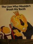 The lion who wouldn't brush his teeth:…