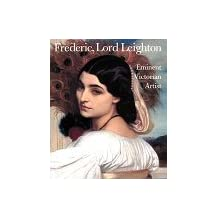 Frederic, Lord Leighton: Eminent Victorian Artist by Richard Ormond (1996-03-30)