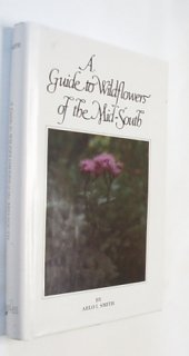 (A Guide to Wildflowers of the Mid-South: West Tennessee into Central Arkansas and South Through Alabama and into East Texas by Arlo I. Smith (1980-03-03))