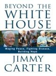Beyond the White House - Waging Peace, Fighting Disease, Building Hope