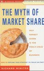 Myth Of Market Share  Why Market Share Is The Fools Gold Of Busi  Why Market Share Is The Fools Gold Of Business   How To Rethink Your Strategy To     Profits  Nicholas Brealey Business Briefings