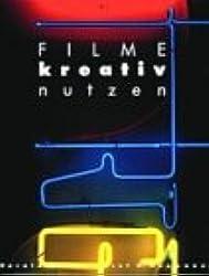 Filme kreativ nutzen (German Edition)
