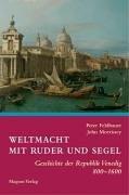 Weltmacht mit Ruder und Segel: Geschichte der Republik Venedig 800-1600