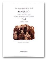 Read Online St. Raphael's Parish Registers, Births, Marriages and Converts (1804-1822) Volume One (St. Raphael's Roman Catholic Parish Registers, Glengarry Co. Ontario 1805-1904. Seven Volumes Plus DEATHS ebook