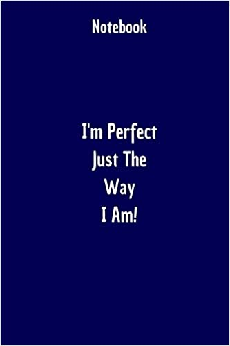 Notebook: I'm Perfect Just The Way I Am: Affirmations Notebook, Gift