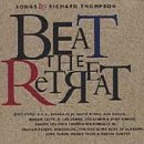 Music : Beat the Retreat: Songs by Richard Thompson