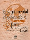 Environmental Education at the Early Childhood Level, R. Wilson, 1884008143