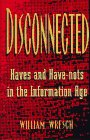 Disconnected : Have and Have-Nots in the Information Age, Wresch, William C., 0813523699
