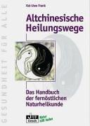 Altchinesische Heilungswege: Das Handbuch der fernöstlichen Naturheilkunde