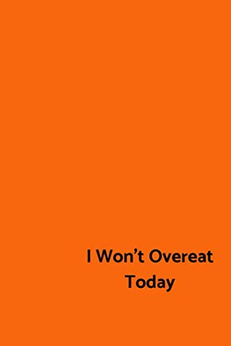 I Won't Overeat Today: A Calorie Tracking Journal to Lose Weight and Become Fit 6