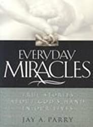 Everyday Miracles: True Stories About God's Hand in Our Lives
