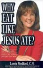 Why Eat Like Jesus Ate?, Lorrie Medford, 0967641977