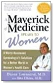 The Maverick of Medicine Speaks to Women: A World-Reowned Gynecologist's Solution for a Better World in Women's Health Care