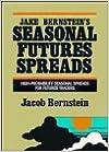 Jake Bernstein's Seasonal Futures Spreads: High-Probability Seasonal Spreads for Futures Traders