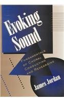 Evoking Sound: Fundamentals of Choral Conducting and Rehearsing