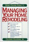 Money-Saving Guide to Managing Your Home Remodeling, Coleman Volgenau, 047157497X
